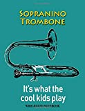 Sopranino Trombone: It's What the Cool Kids Play: Wide-Ruled Notebook (InstruMentals Notebooks)