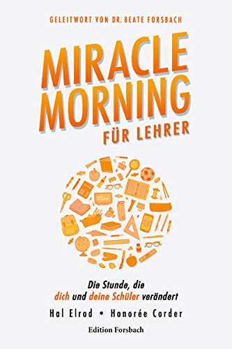 Miracle Morning für Lehrer: Die Stunde, die dich und deine Schüler verändert