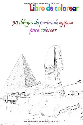 Libro de colorear 50 dibujos de pirámide egipcia para colorear: un buen libro de 6 x 9 pulgadas para pasatiempos, diversión, entretenimiento y ... adolescentes, adultos, hombres y mujeres