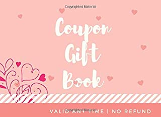 Coupon Gift Book: DIY Gift Vouchers ~ Perfect For Her , Kids , Friends & Family, Husband , Boyfriend ,Couples, Love Coupon...