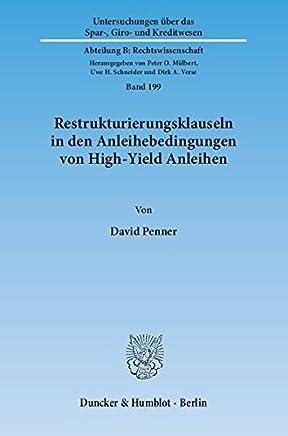 Restrukturierungsklauseln in den Anleihebedingungen von High-Yield Anleihen: Eine rechtsvergleichende Untersuchung der deutschen und amerikanischen Emissionspraxis