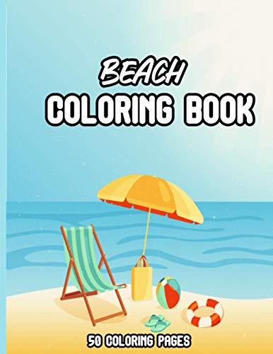 Beach Coloring Book: Adult Coloring Book Featuring Fun and Stress Relieving Beach Scenes, Peaceful Ocean Landscapes and Adorable Summer Designs