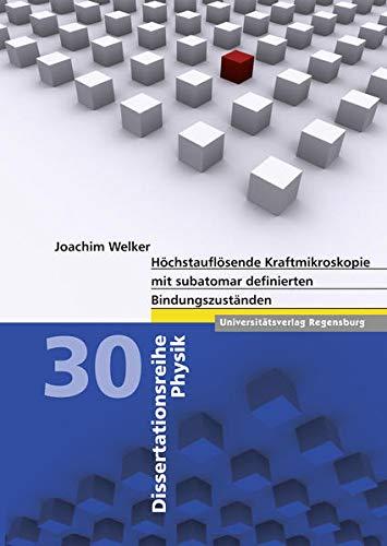 Höchstauflösende Kraftmikroskopie mit subatomar definierten Bindungszuständen (Dissertationsreihe Physik, Band 30)