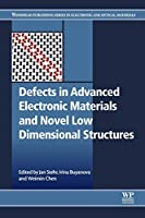 Defects in Advanced Electronic Materials and Novel Low Dimensional Structures (Woodhead Publishing Series in Electronic and Optical Materials)