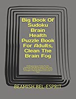 Big Book Of Sudoku Brain Health Puzzle Book For Adults, Clean The Brain Fog: Challenging Jigsaw Sudoku Puzzles; Challenges Specially Designed to Keep Your Brain; Test Your Brain Age in Minutes; Activity For People Living with Memory Loss; Easy To Super (Every Day Puzzle)