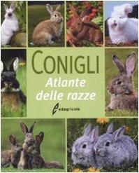 Conigli. Atlante delle razze. Ediz. illustrata