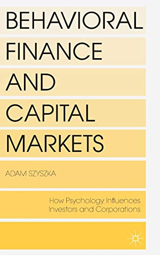 Behavioral Finance and Capital Markets: How Psychology Influences Investors and Corporations