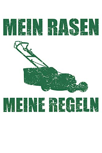 Mein Rasen Meine Regeln - Rasen Mähen Spruch Notizbuch (Taschenbuch DIN A 5 Format Liniert): Rasenmähen Notizbuch, Notizheft, Schreibheft, Tagebuch. ... die leidenschaftlich gerne den Rasen pflegen.