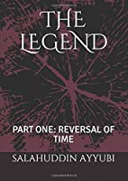 THE LEGEND: PART ONE: REVERSAL OF TIME (THE LEGEND:Time Travel Series)