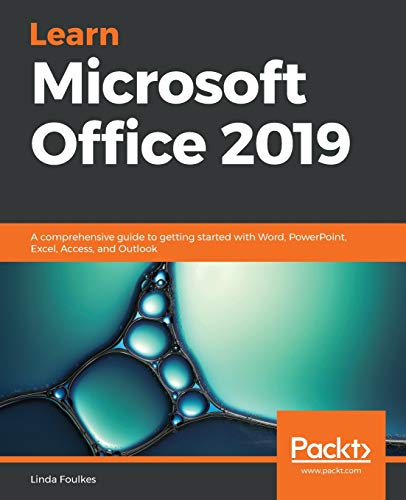 Learn Microsoft Office 2019: A comprehensive guide to getting started with Word, PowerPoint, Excel, Access, and Outlook