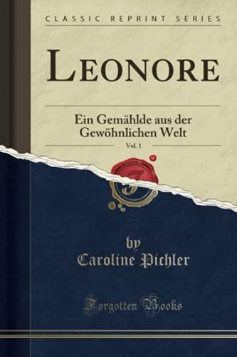 Leonore, Vol. 1 (Classic Reprint): Ein Gemählde aus der Gewöhnlichen Welt