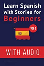 Learn Spanish with Stories for Beginners (+ audio): Improve your Spanish reading and listening comprehension skills (Learn Spanish with Audio) (Volume 3)