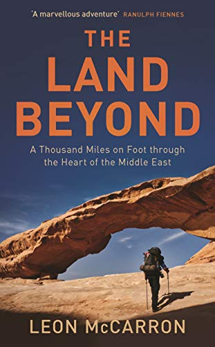 Compare Textbook Prices for The Land Beyond: A Thousand Miles on Foot through the Heart of the Middle East  ISBN 9781788310567 by McCarron, Leon