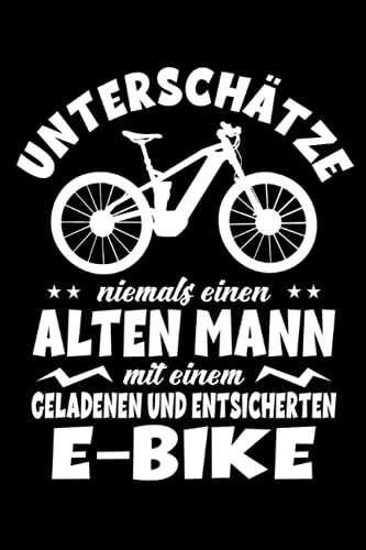 Unterschätze niemals einen Alten Mann mit einem Geladenen und Entsicherten E-Bike: E-MTB Fahrrad E-Bike Radfahrer Notizbuch I eBike Rentner E-Bike ... Notebook (A5 6