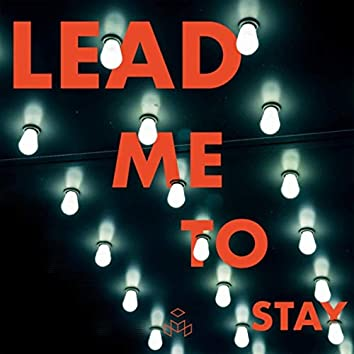 Lead Me to Stay
