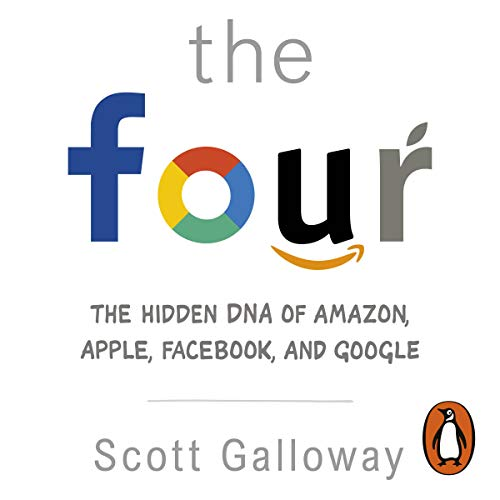 The Four     The Hidden DNA of Amazon, Apple, Facebook and Google              By:                                                                                                                                 Scott Galloway                               Narrated by:                                                                                                                                 Jonathan Todd Ross                      Length: 8 hrs and 32 mins     70 ratings     Overall 4.6