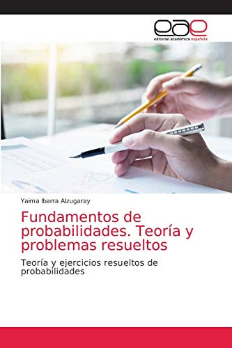 Fundamentos de probabilidades. Teoría y problemas resueltos: Teoría y ejercicios resueltos de probabilidades
