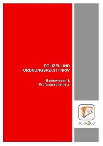 Polizei- und Ordnungsrecht NRW: Basiswissen & Prüfungsschemata: Basiswissen & Prfungsschemata
