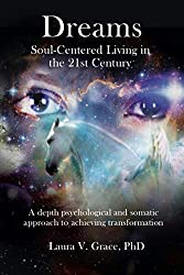 Dreams: Soul-Centered Living in the 21st Century by Laura V. Grace