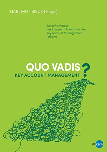 Quo vadis Key Account Management?: Zukunftsimpulse der European Foundation for Key Account Management (efkam)