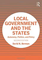 Local Government and the States: Autonomy, Politics, and Policy