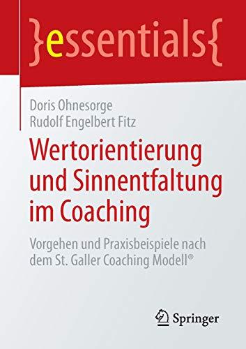 Wertorientierung und Sinnentfaltung im Coaching: Vorgehen und Praxisbeispiele nach dem St. Galler Coaching Modell® (essentials)