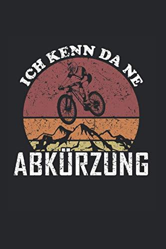 Ich Kenn Da Ne Abkürzung: Cooles Downhill Fahrer & Mountainbiker Notizbuch, Lustige Fahrrad Stunt Geschenk Sprüche, Kariert 120 Seiten, A5