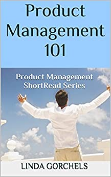 [Linda Gorchels]のProduct Management 101: Product Management ShortRead Series (English Edition)
