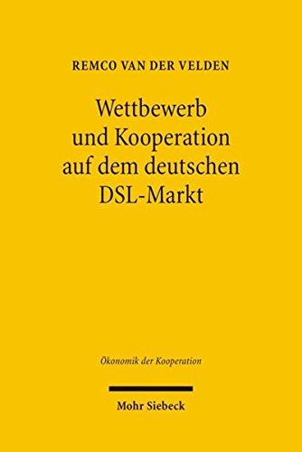 Wettbewerb und Kooperation auf dem deutschen DSL-Markt: Ökonomik, Technik und Regulierung: Okonomik, Technik Und Regulierung (Ökonomik der Kooperation, Band 5)