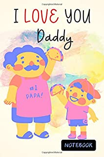 I LOVE YOU Daddy: Cute Book Gifts Idea on Father's Day , Blank Lined Paper Diary & Journal For Men Dad Daddy Son Teens Boy...