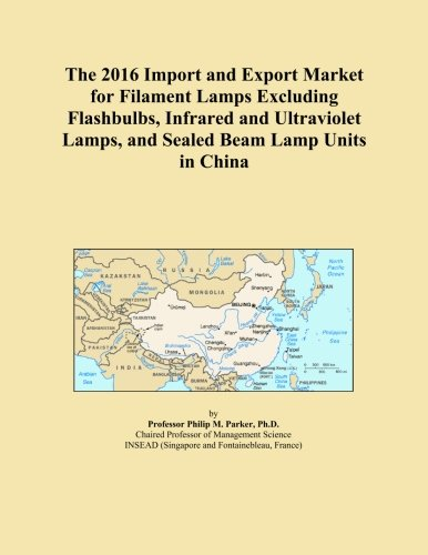 The 2016 Import and Export Market for Filament Lamps Excluding Flashbulbs, Infrared and Ultraviolet Lamps, and Sealed Beam Lamp Units in China