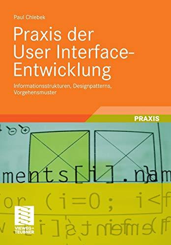Praxis der User Interface-Entwicklung: Informationsstrukturen, Designpatterns, Vorgehensmuster