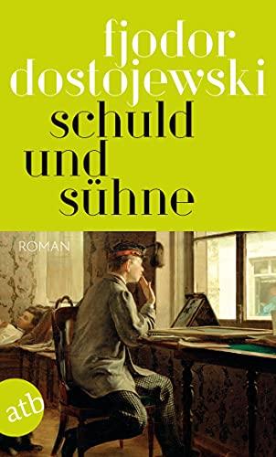 Schuld und Sühne: Roman in sechs Teilen mit einem Epilog (Dostojewski Sämtliche Romane und Erzählungen 9)