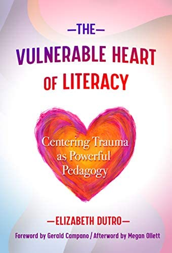 The Vulnerable Heart of Literacy Centering Trauma as Powerful Pedagogy Language and Literacy product image