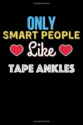 Only Smart People Like Tape Ankles - Tape Ankles Lovers Notebook And Journal Gift: Lined Notebook / Journal Gift, 120 Pages, 6x9, Soft Cover, Matte Finish