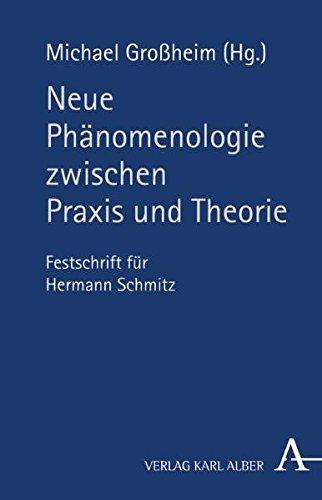 Neue Phänomenologie zwischen Praxis und Theorie: Festschrift für Hermann Schmitz