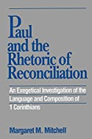 Paul and the Rhetoric of Reconciliation: An Exegetical Investigation by Margaret M. Mitchell(1993-02-01)