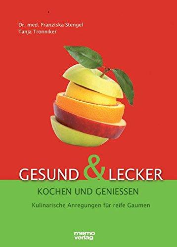 Gesund und lecker - Kochen und genießen: Kulinarische Anregungen für reife Gaumen