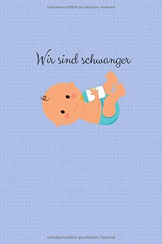 Wir sind schwanger: dieses Buch begleitet dich durch die Schwangerschaft - 120 leere Seiten liniert zum selber gestalten