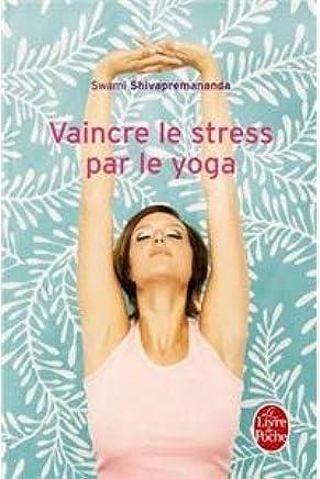 Vaincre Le Stress Par Le Yoga Swami Shivapremananda