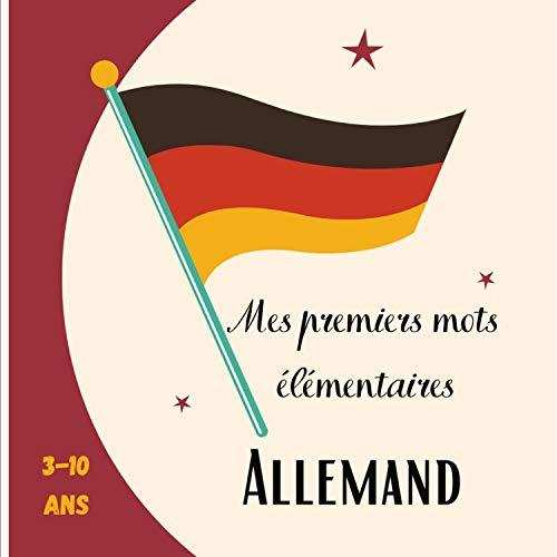 Mes premiers mots élémentaires Allemand 3-10 ans: [Format carré 21x21cm | 30 pages][Livre Linguistique] livre Allemand débutant (French Edition)
