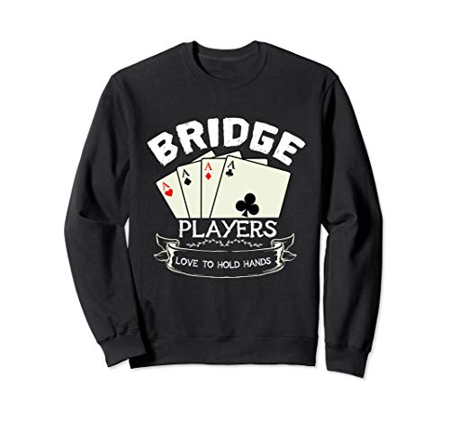 Funny Bridge Players Love To Hold Hands Card Game Sweatshirt