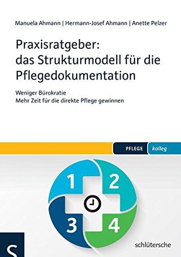 Praxisratgeber: das Strukturmodell für die Pflegedokumentation: Weniger Bürokratie - Mehr Zeit für die direkte Pflege gewinnen (PFLEGE kolleg)