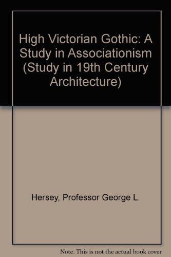 High Victorian Gothic: A Study in Associationism (The Johns Hopkins studies in nineteenth-century architecture)