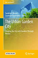 The Urban Garden City: Shaping the City with Gardens Through History (Cities and Nature)