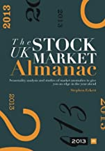 The UK Stock Market Almanac 2013: Seasonality analysis and studies of market anomalies to give you an edge in the year ahead