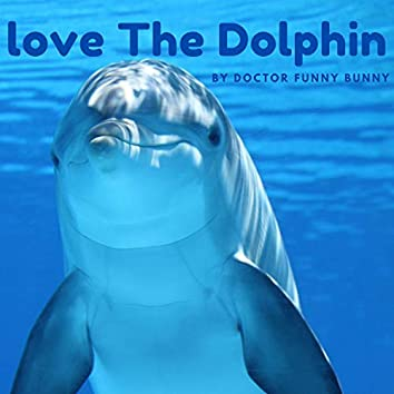 Love the Dolphin