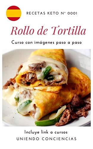 Receta keto: Rollo de Tortilla: Un curso con imágenes paso a paso para preparar desayunos saludables con tus propias manos (Spanish Edition)