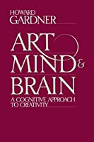 Art, Mind, And Brain: A Cognitive Approach To Creativity