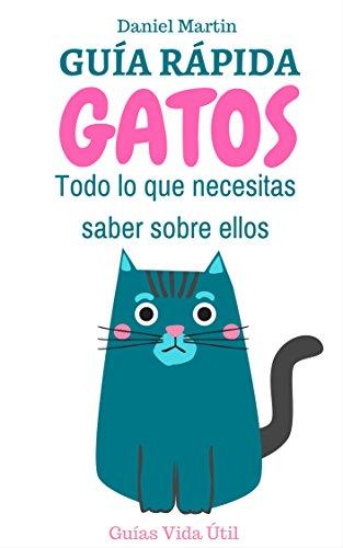 Guía Rápida sobre Gatos: Todo lo que necesitas saber sobre ellos (Guías Vida Útil)